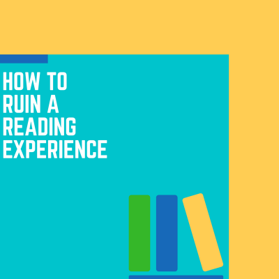 How to ruin a reading experience