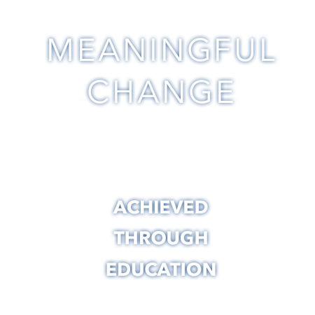 Meaningful Change Achieved Through Education